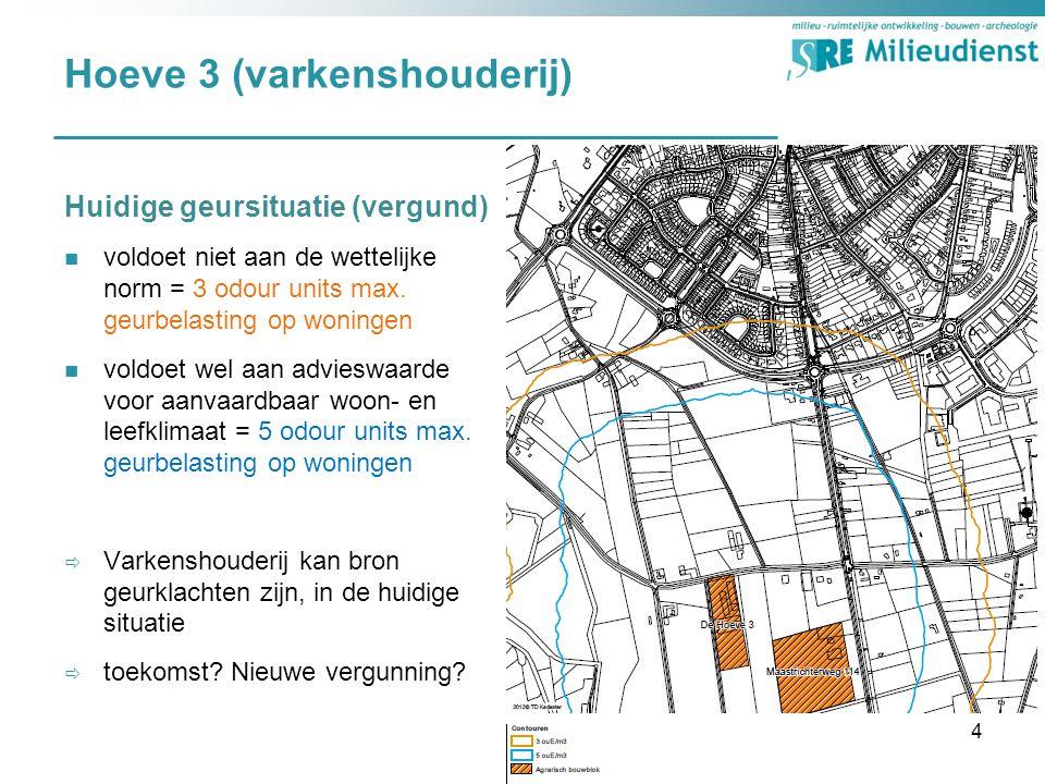 Hoeve 3 (varkenshouderij) Huidige geursituatie (vergund) voldoet niet aan de wettelijke norm = 3 odour units max. geurbelasting op woningen voldoet we