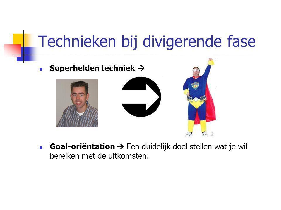 Technieken bij divigerende fase Superhelden techniek  Goal-oriëntation  Een duidelijk doel stellen wat je wil bereiken met de uitkomsten.