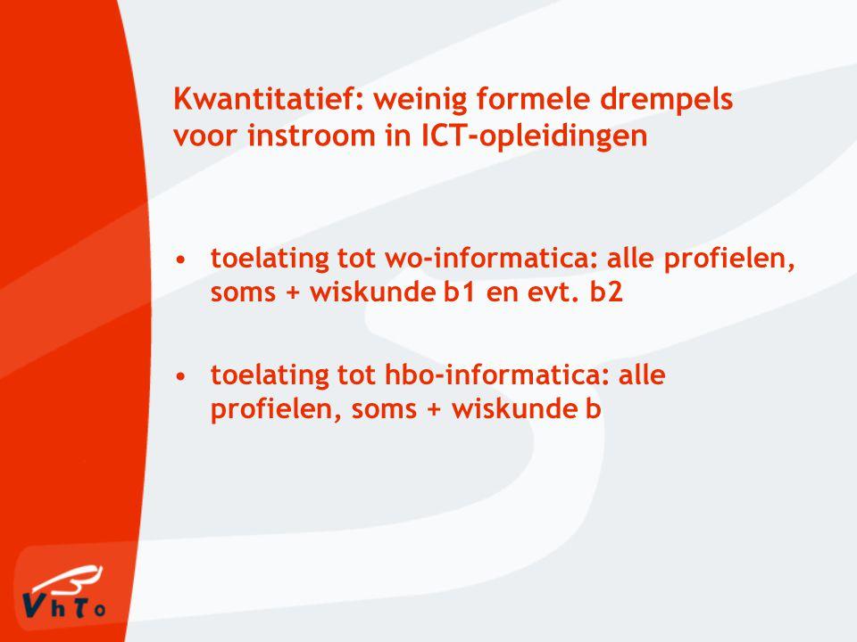 Kwantitatief: weinig formele drempels voor instroom in ICT-opleidingen toelating tot wo-informatica: alle profielen, soms + wiskunde b1 en evt.