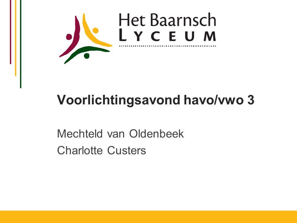 Voorlichtingsavond havo/vwo 3 Mechteld van Oldenbeek Charlotte Custers