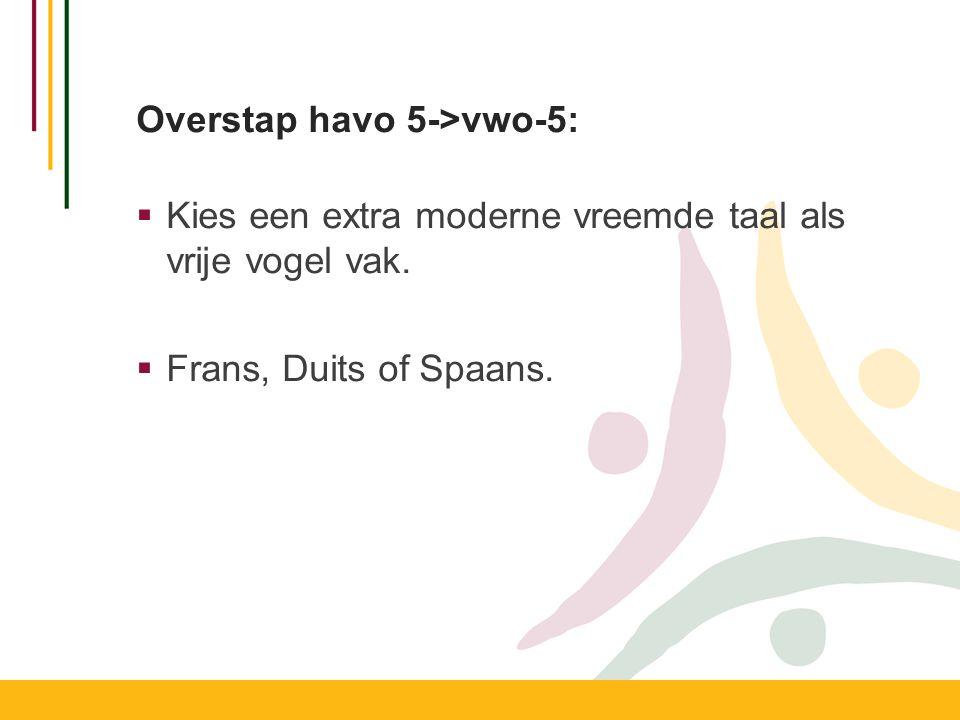 Overstap havo 5->vwo-5:  Kies een extra moderne vreemde taal als vrije vogel vak.  Frans, Duits of Spaans.