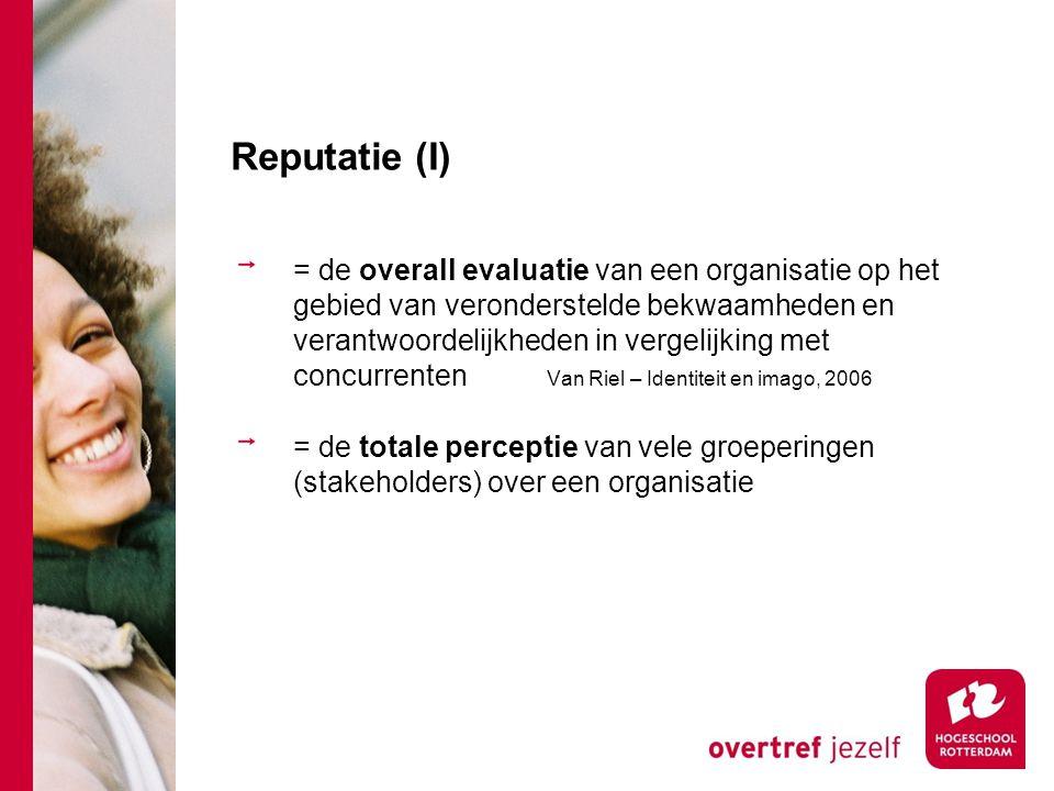 Reputatie (I) = de overall evaluatie van een organisatie op het gebied van veronderstelde bekwaamheden en verantwoordelijkheden in vergelijking met co