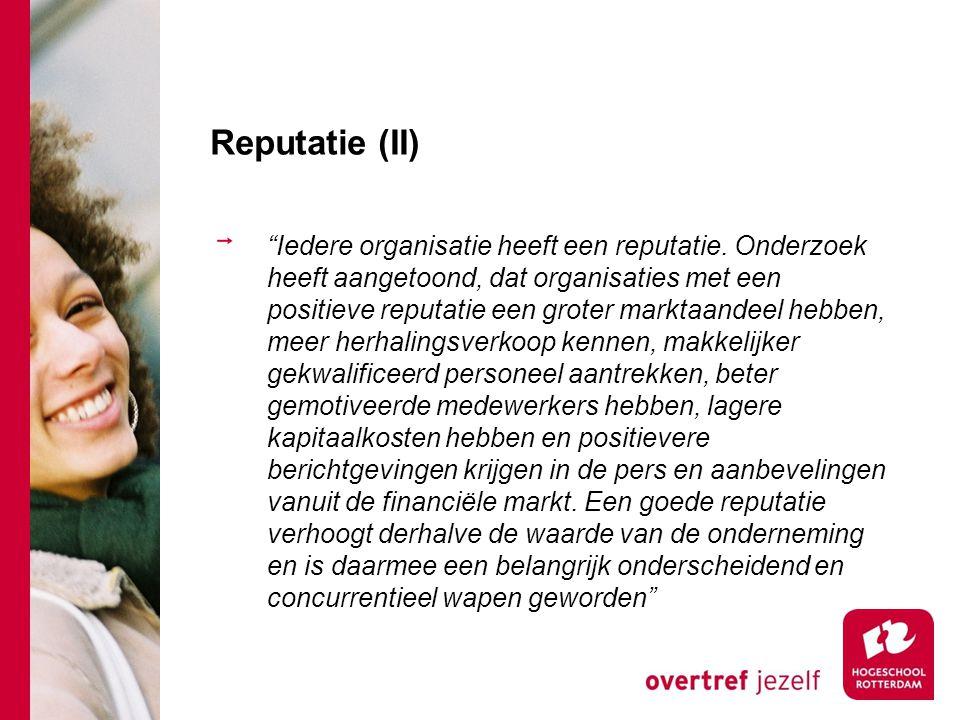 """Reputatie (II) """"Iedere organisatie heeft een reputatie. Onderzoek heeft aangetoond, dat organisaties met een positieve reputatie een groter marktaande"""