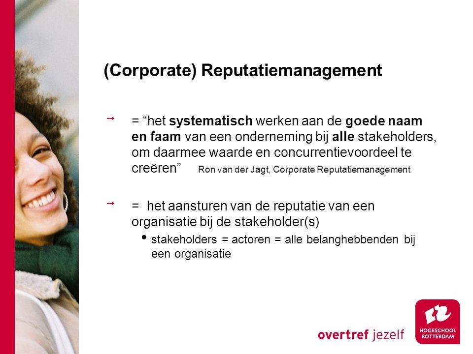 """(Corporate) Reputatiemanagement = """"het systematisch werken aan de goede naam en faam van een onderneming bij alle stakeholders, om daarmee waarde en c"""