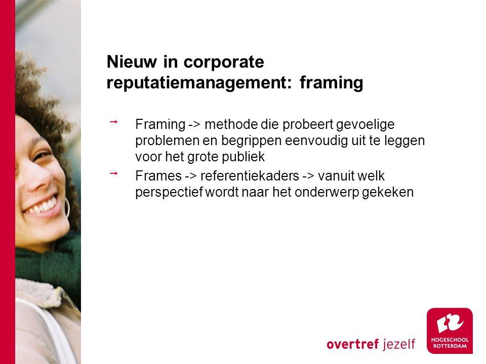Nieuw in corporate reputatiemanagement: framing Framing -> methode die probeert gevoelige problemen en begrippen eenvoudig uit te leggen voor het grot
