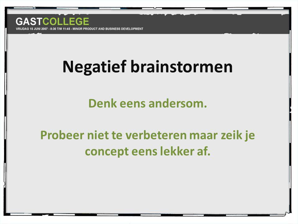 Negatief brainstormen Denk eens andersom.