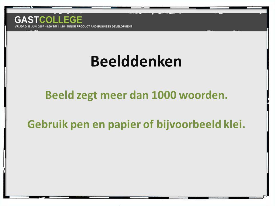 Beelddenken Beeld zegt meer dan 1000 woorden. Gebruik pen en papier of bijvoorbeeld klei.