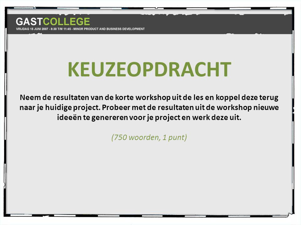 KEUZEOPDRACHT Neem de resultaten van de korte workshop uit de les en koppel deze terug naar je huidige project.
