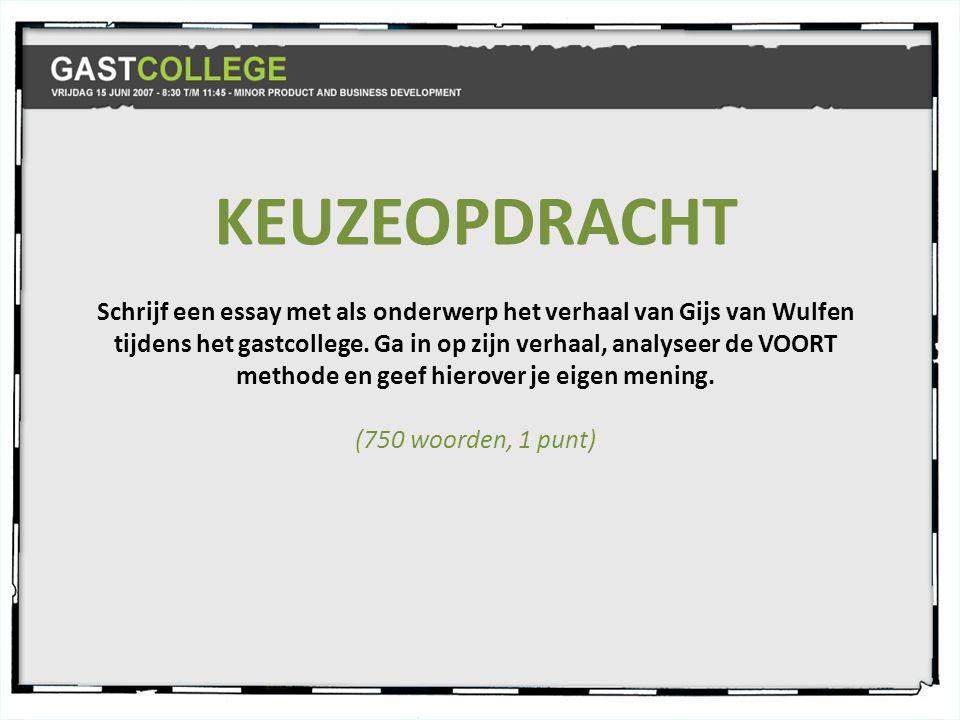 KEUZEOPDRACHT Schrijf een essay met als onderwerp het verhaal van Gijs van Wulfen tijdens het gastcollege.