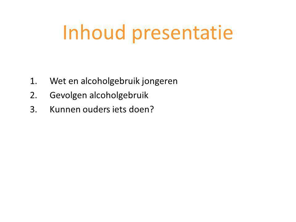 1.Wet en alcoholgebruik jongeren 2.Gevolgen alcoholgebruik 3.Kunnen ouders iets doen.