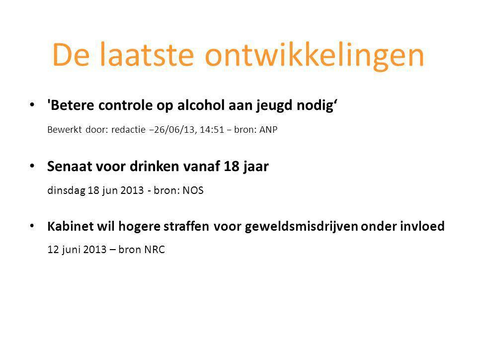 Betere controle op alcohol aan jeugd nodig' Bewerkt door: redactie −26/06/13, 14:51 − bron: ANP Senaat voor drinken vanaf 18 jaar dinsdag 18 jun 2013 - bron: NOS Kabinet wil hogere straffen voor geweldsmisdrijven onder invloed 12 juni 2013 – bron NRC De laatste ontwikkelingen