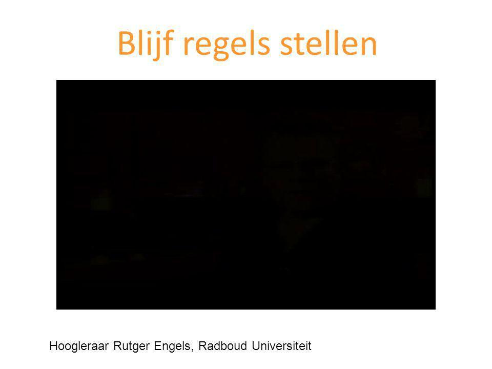 Blijf regels stellen Hoogleraar Rutger Engels, Radboud Universiteit