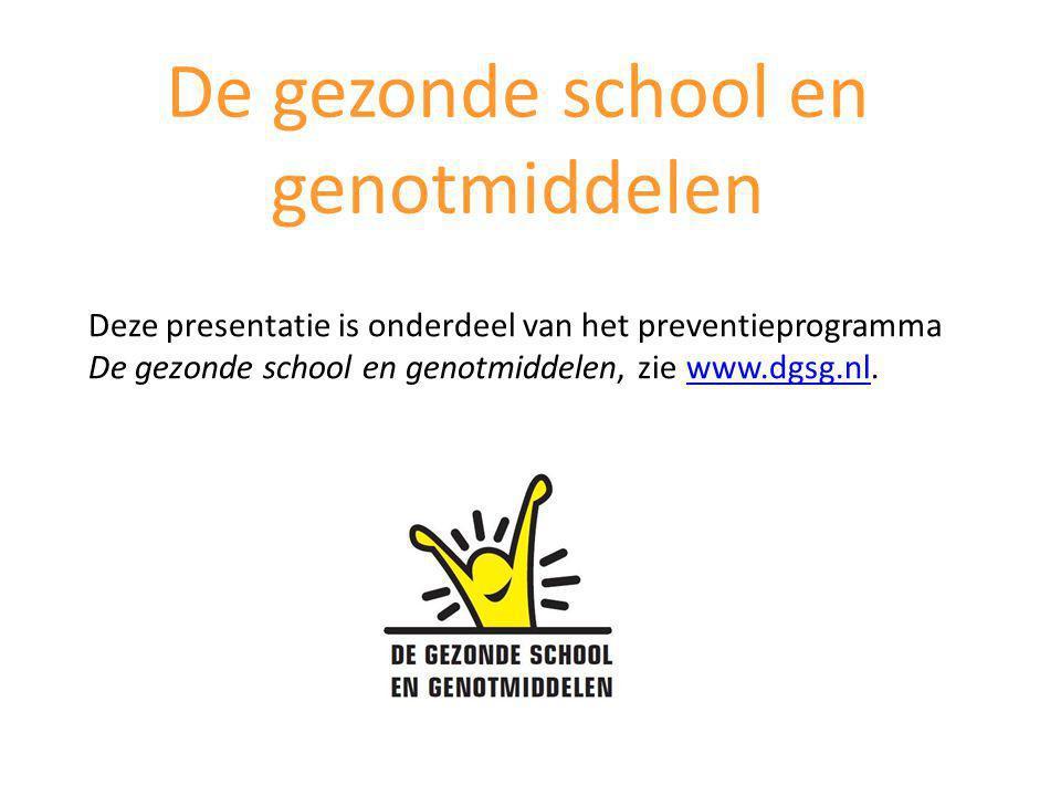 Deze presentatie is onderdeel van het preventieprogramma De gezonde school en genotmiddelen, zie www.dgsg.nl.www.dgsg.nl De gezonde school en genotmiddelen