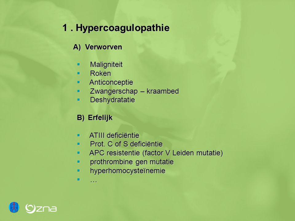 1. Hypercoagulopathie A) Verworven  Maligniteit  Roken  Anticonceptie  Zwangerschap – kraambed  Deshydratatie B)Erfelijk  ATIII deficiëntie  Pr