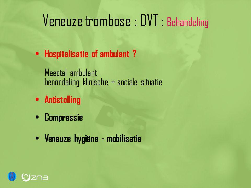 Veneuze trombose : DVT : Behandeling Hospitalisatie of ambulant .