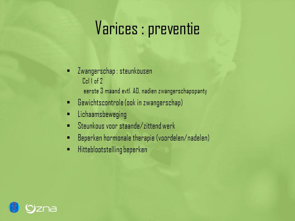 Varices : preventie Zwangerschap : steunkousen Ccl 1 of 2 eerste 3 maand evtl. AD, nadien zwangerschapspanty Gewichtscontrole (ook in zwangerschap) Li