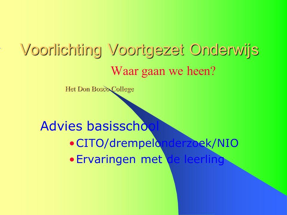 Voorlichting Voortgezet Onderwijs Waar gaan we heen? Advies basisschool CITO/drempelonderzoek/NIO Ervaringen met de leerling Het Don Bosco College