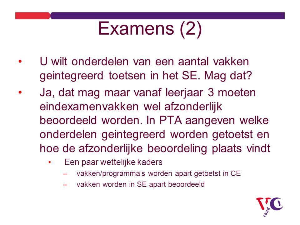 Examens (2) U wilt onderdelen van een aantal vakken geintegreerd toetsen in het SE.