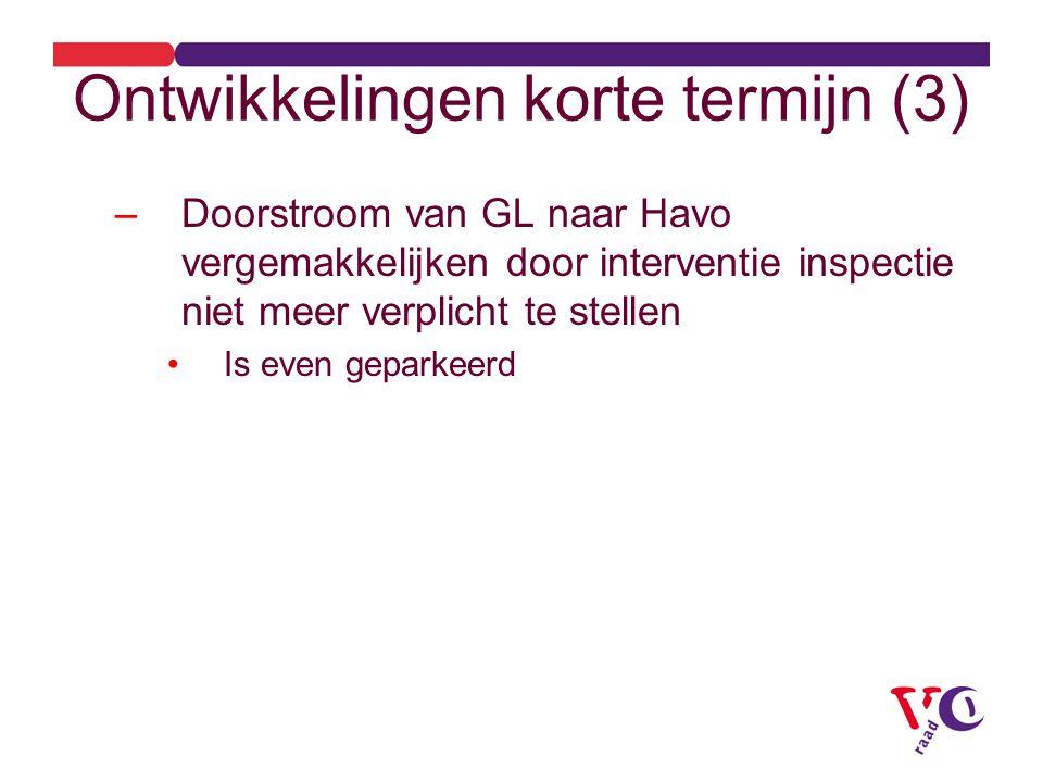 Ontwikkelingen korte termijn (3) –D–Doorstroom van GL naar Havo vergemakkelijken door interventie inspectie niet meer verplicht te stellen Is even geparkeerd