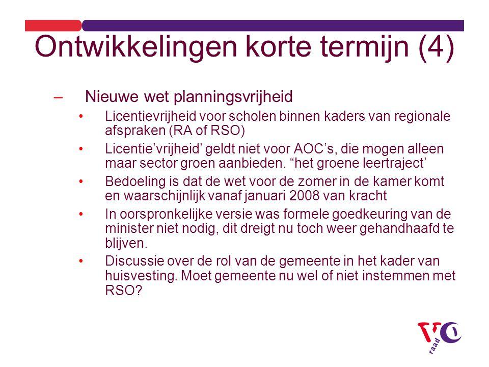 Ontwikkelingen korte termijn (4) –Nieuwe wet planningsvrijheid Licentievrijheid voor scholen binnen kaders van regionale afspraken (RA of RSO) Licentie'vrijheid' geldt niet voor AOC's, die mogen alleen maar sector groen aanbieden.
