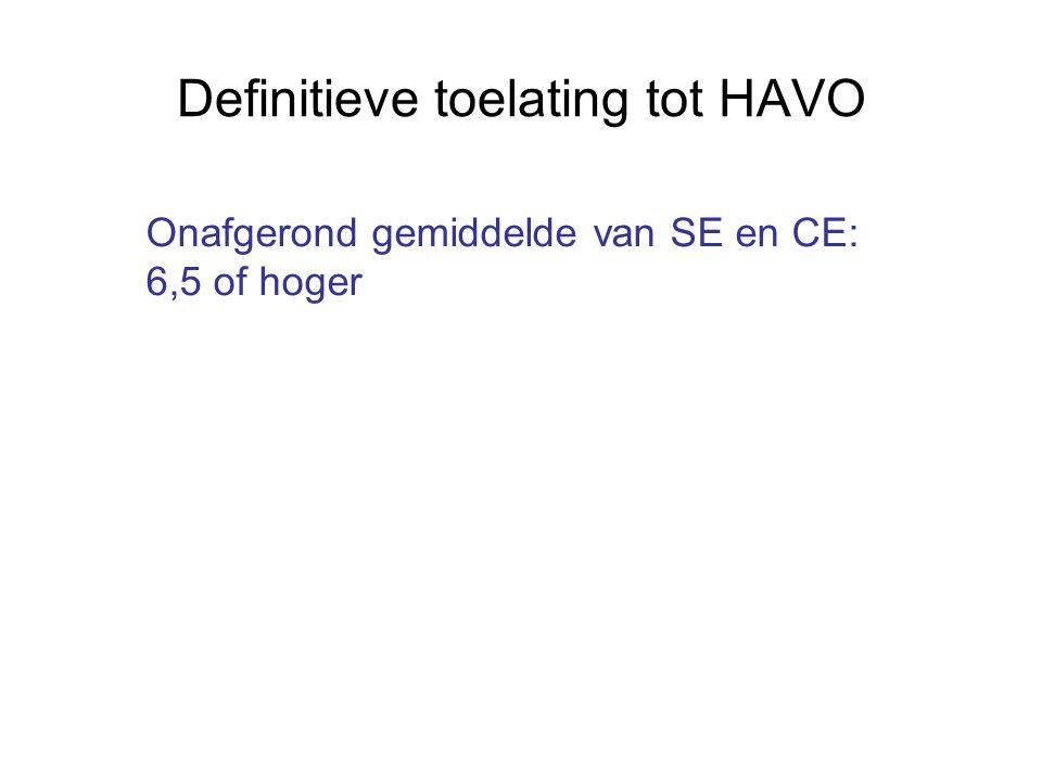 Definitieve toelating tot HAVO Onafgerond gemiddelde van SE en CE: 6,5 of hoger