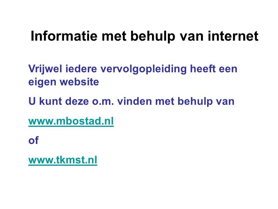 Vrijwel iedere vervolgopleiding heeft een eigen website U kunt deze o.m. vinden met behulp van www.mbostad.nl of www.tkmst.nl Informatie met behulp va