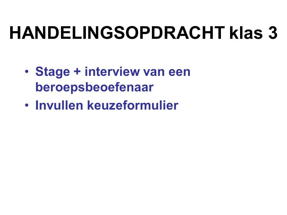 HANDELINGSOPDRACHT klas 3 Stage + interview van een beroepsbeoefenaar Invullen keuzeformulier