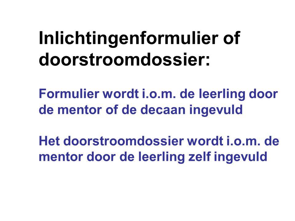 Inlichtingenformulier of doorstroomdossier: Formulier wordt i.o.m. de leerling door de mentor of de decaan ingevuld Het doorstroomdossier wordt i.o.m.