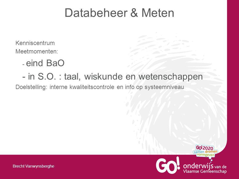 Kenniscentrum Meetmomenten: - eind BaO - in S.O. : taal, wiskunde en wetenschappen Doelstelling: interne kwaliteitscontrole en info op systeemniveau D