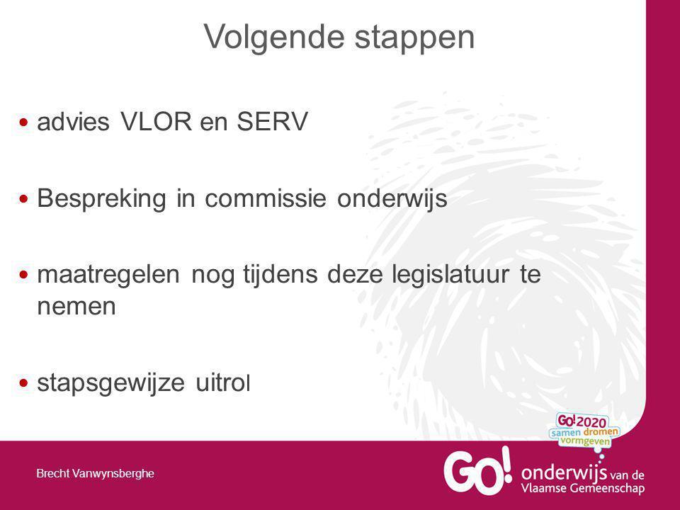 advies VLOR en SERV Bespreking in commissie onderwijs maatregelen nog tijdens deze legislatuur te nemen stapsgewijze uitro l Volgende stappen Brecht Vanwynsberghe