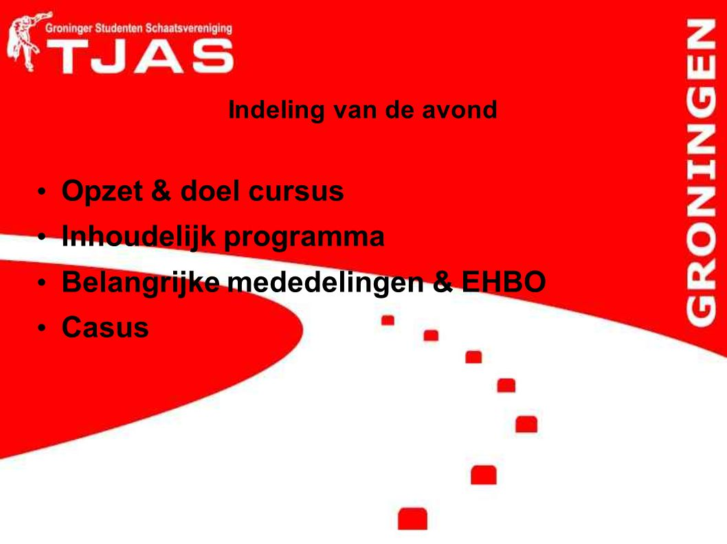 Indeling van de avond Opzet & doel cursus Inhoudelijk programma Belangrijke mededelingen & EHBO Casus