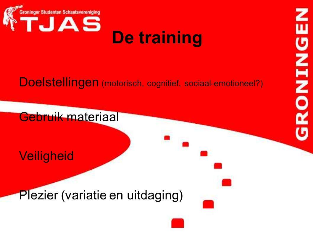 De training Doelstellingen (motorisch, cognitief, sociaal-emotioneel?) Gebruik materiaal Veiligheid Plezier (variatie en uitdaging)