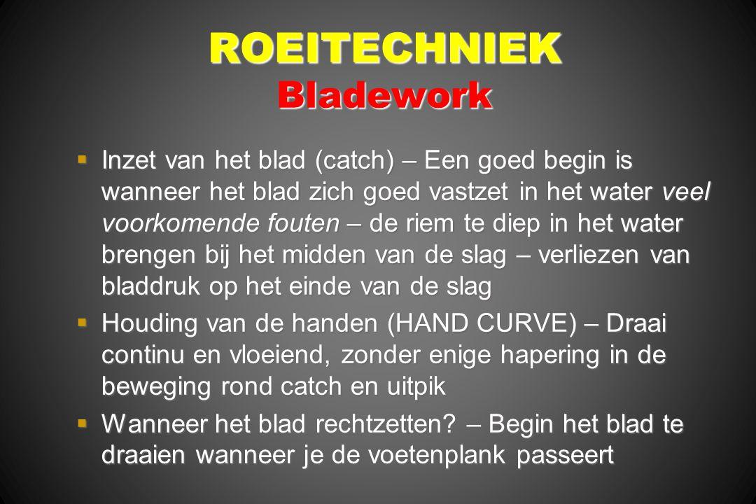 ROEITECHNIEK Bladework  Inzet van het blad (catch) – Een goed begin is wanneer het blad zich goed vastzet in het water veel voorkomende fouten – de r