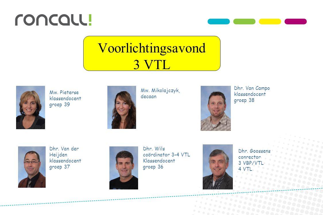 Mw. Pieterse klassendocent groep 39 Mw. Mikolajczyk, decaan Dhr. Goossens conrector 3 VBP/VTL 4 VTL Dhr. Wils coördinator 3-4 VTL Klassendocent groep