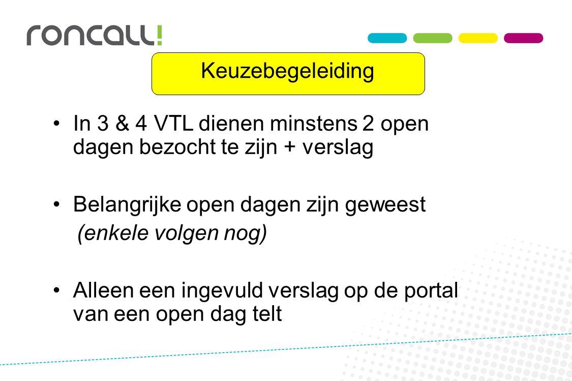 Keuzebegeleiding In 3 & 4 VTL dienen minstens 2 open dagen bezocht te zijn + verslag Belangrijke open dagen zijn geweest (enkele volgen nog) Alleen een ingevuld verslag op de portal van een open dag telt