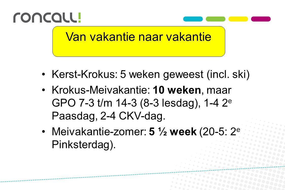 Kerst-Krokus: 5 weken geweest (incl. ski) Krokus-Meivakantie: 10 weken, maar GPO 7-3 t/m 14-3 (8-3 lesdag), 1-4 2 e Paasdag, 2-4 CKV-dag. Meivakantie-