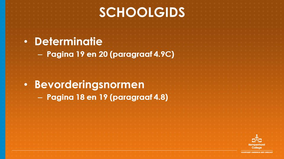 SCHOOLGIDS Determinatie – Pagina 19 en 20 (paragraaf 4.9C) Bevorderingsnormen – Pagina 18 en 19 (paragraaf 4.8)