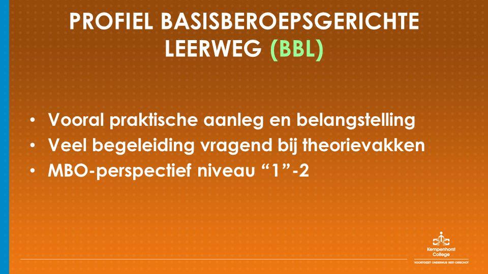 PROFIEL KADERBEROEPSGERICHTE LEERWEG (KBL) Bovengemiddelde theoretische aanleg Zin in leren Attitude: – concentratie – werkdiscipline – zelfstandigheid MBO- perspectief niveau 3-4