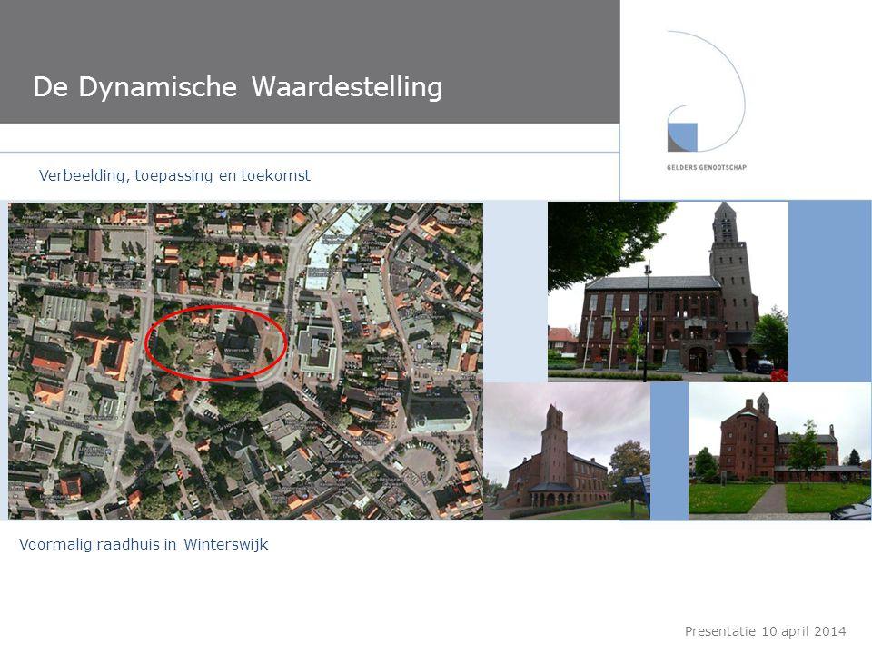 De Dynamische Waardestelling Presentatie 10 april 2014 Voormalig raadhuis in Winterswijk Verbeelding, toepassing en toekomst