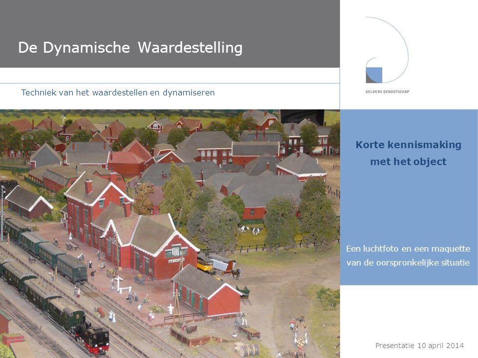 De Dynamische Waardestelling Korte kennismaking met het object Een luchtfoto en een maquette van de oorspronkelijke situatie Techniek van het waardest