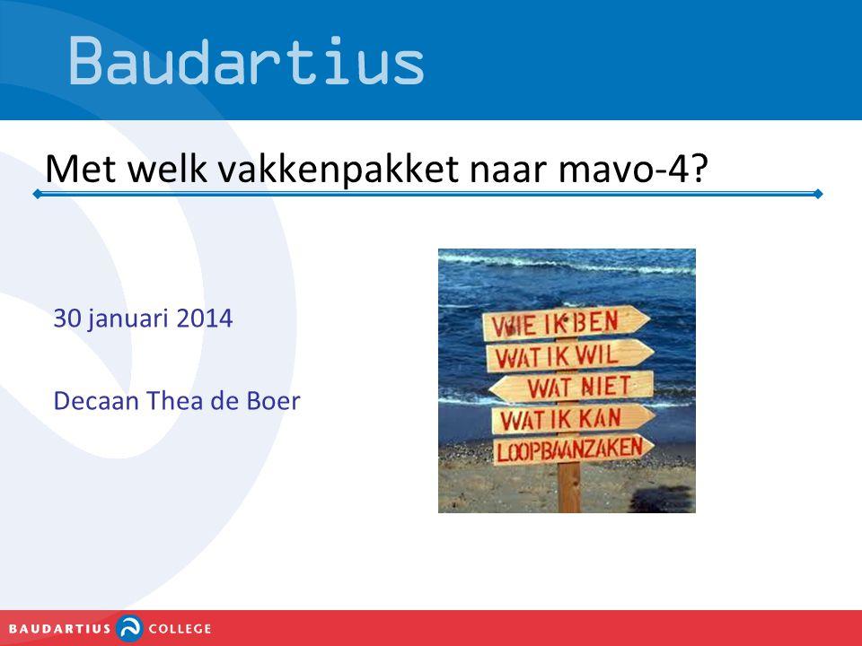 Met welk vakkenpakket naar mavo-4? 30 januari 2014 Decaan Thea de Boer