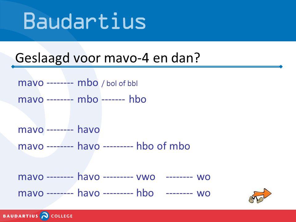 Geslaagd voor mavo-4 en dan? mavo -------- mbo / bol of bbl mavo -------- mbo ------- hbo mavo -------- havo mavo -------- havo ---------hbo of mbo ma