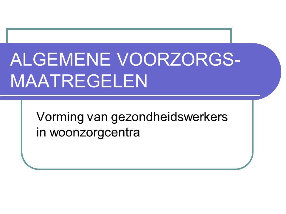 ALGEMENE VOORZORGS- MAATREGELEN Vorming van gezondheidswerkers in woonzorgcentra