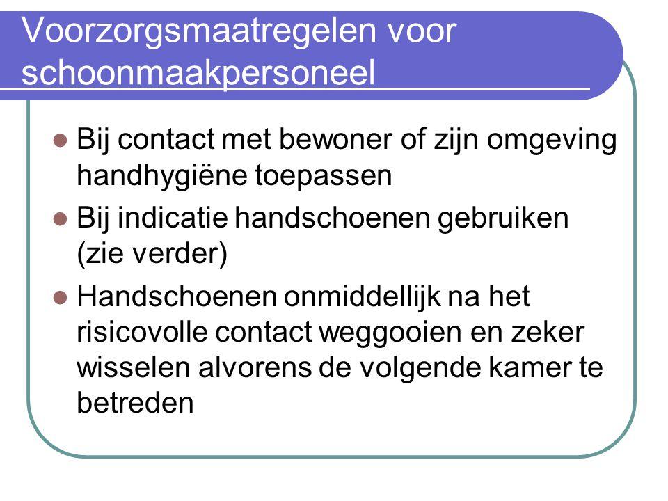 Voorzorgsmaatregelen voor schoonmaakpersoneel Bij contact met bewoner of zijn omgeving handhygiëne toepassen Bij indicatie handschoenen gebruiken (zie