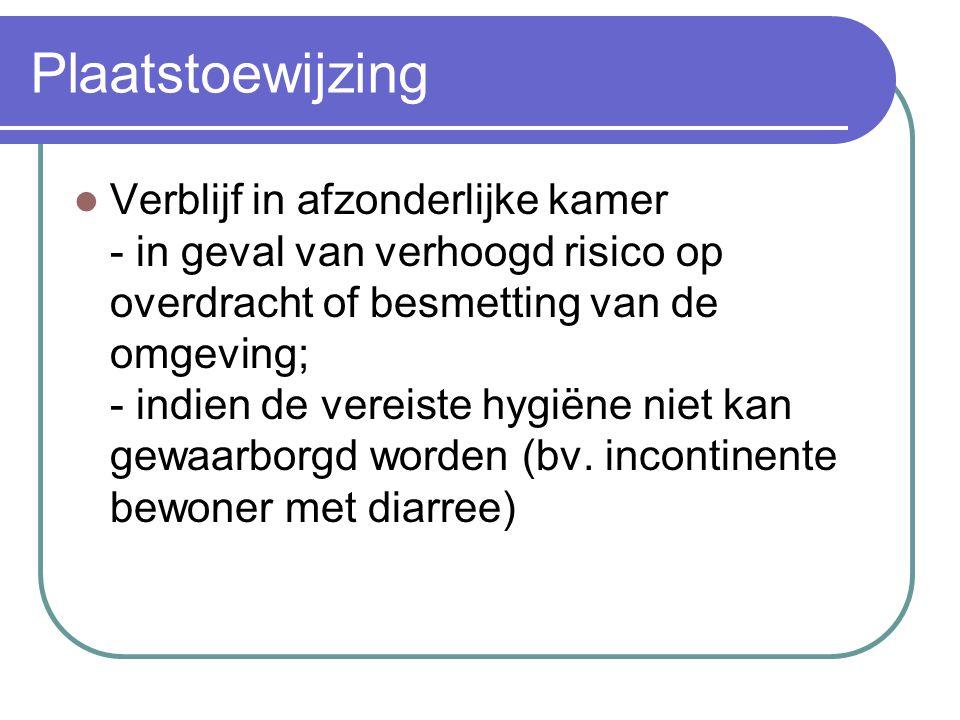 Plaatstoewijzing Verblijf in afzonderlijke kamer - in geval van verhoogd risico op overdracht of besmetting van de omgeving; - indien de vereiste hygi