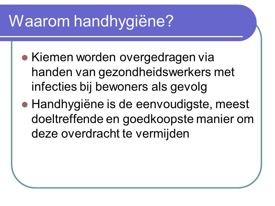 Waarom handhygiëne? Kiemen worden overgedragen via handen van gezondheidswerkers met infecties bij bewoners als gevolg Handhygiëne is de eenvoudigste,
