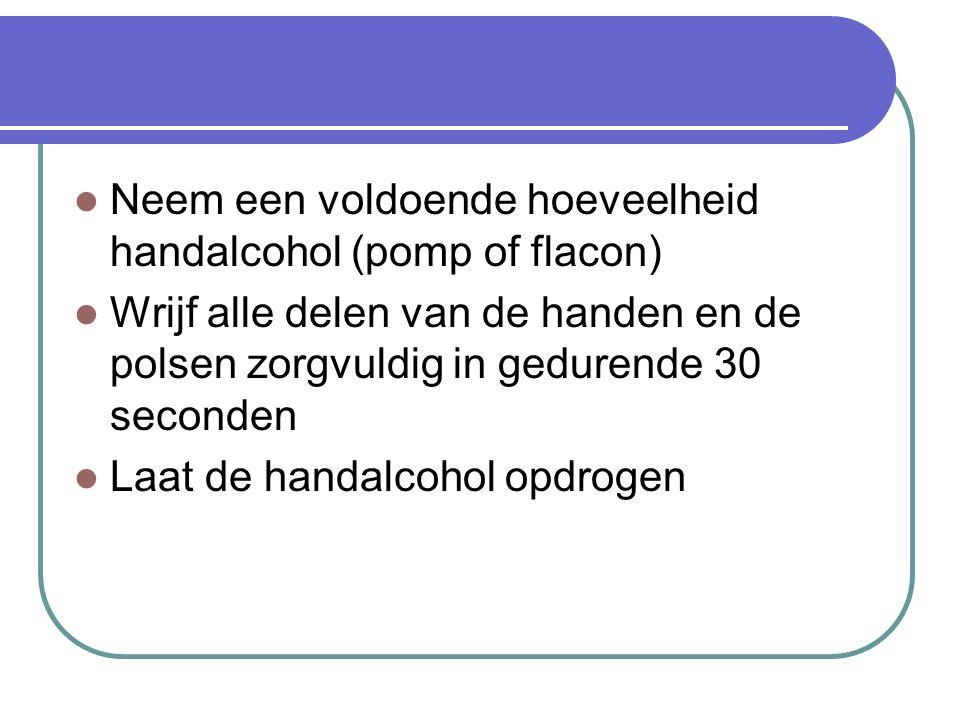 Neem een voldoende hoeveelheid handalcohol (pomp of flacon) Wrijf alle delen van de handen en de polsen zorgvuldig in gedurende 30 seconden Laat de ha