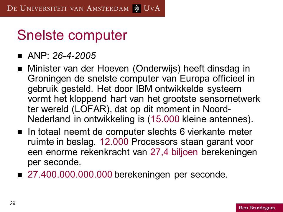 Ben Bruidegom 29 Snelste computer ANP: 26-4-2005 Minister van der Hoeven (Onderwijs) heeft dinsdag in Groningen de snelste computer van Europa officieel in gebruik gesteld.