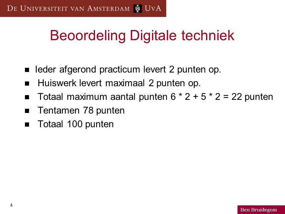 Ben Bruidegom 4 Beoordeling Digitale techniek Ieder afgerond practicum levert 2 punten op.