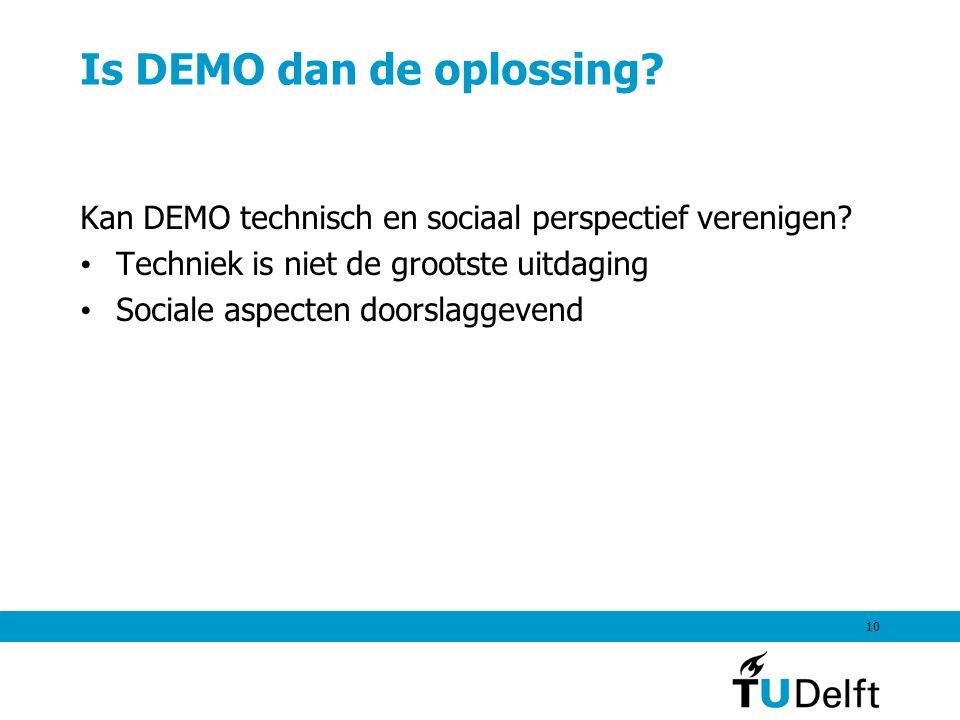 10 Is DEMO dan de oplossing.Kan DEMO technisch en sociaal perspectief verenigen.